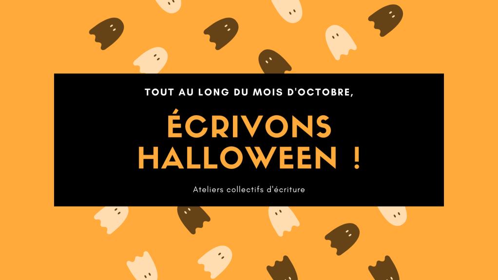 Tout au long du mois d'octobre, Ecrivons Halloween ! Ateliers collectifs d'écriture